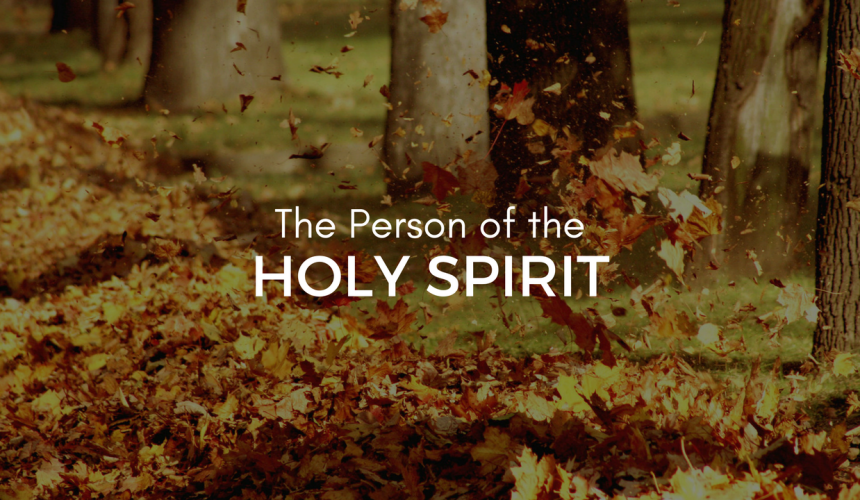 The Person of the Holy Spirit (Part 3)